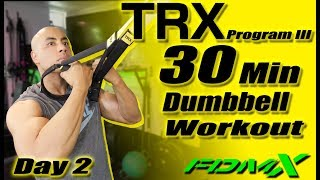 TRX and Dumbbell 30 Minute workout with FDMX. TRX training Program III Day 2 by FDMX Fitness