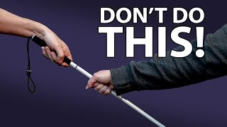 What NOT To Do When Meeting A Blind Person - The Blind Life
