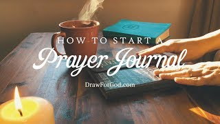 How to Start a Prayer Journal - Tips, Ideas and Examples