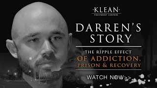 Coming KLEAN: Darren's Story, The Ripple Effect of Addiction, Incarceration, and Recovery