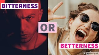 Bitterness Or Betterness
