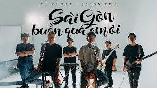DẾ CHOẮT ft JASON Ehh | Sài Gòn buồn quá em ơi | Jazzhop | ( OFFICIAL MV )
