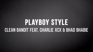 👯 Clean Bandit - Playboy Style (ft. Charli XCX & Bhad Bhabie) (Lyrics) 👯