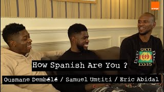 SAMUEL UMTITI  OUSMANE DEMBELE  ERIC ABIDAL | How Spanish 🇪🇸 Are You ? | Team Orange Football