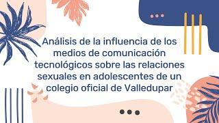 Análisis de la influencia de los medios de comunicación tecnológicos sobre las relaciones sexuales prematuras de un colegio oficial de Valledupar