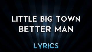 Little Big Town  Better Man Lyrics