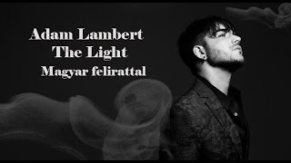 Adam Lambert - The Light (magyar felirat + MUSIC VIDEOl) HD