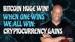 BITCOIN HUGE WIN!! WHEN ONE WINS WE ALL WIN: CRYPTOCURRENCY  GAINS