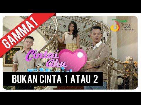 Gamma1 - Bukan Cinta 1 Atau 2 | Official Video Clip