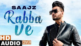 Rabba Ve (Cover Audio)  | Saajz | B Praak | Jaani | High End Yaariyan | New Punjabi Songs 2021