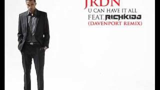 JRDN feat RICH KIDD - U CAN HAVE IT ALL (DAVENPORT REMIX).wmv