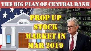 ALERT! The Big Plan Of Central Bank - Prop Up Stock Market In Mar 2019