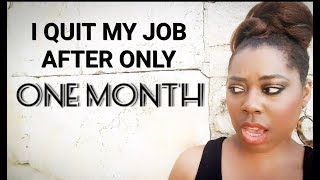 """""""I QUIT MY JOB AFTER ONLY ONE MONTH!"""""""