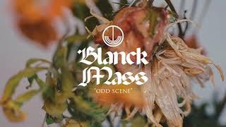Blanck Mass   Odd Scene (Official Audio)