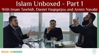 Islam Unboxed ☪️ - Part 1 (With Imam Tawhidi, Daniel Haqiqatjou And Armin Navabi)