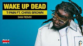 T-Pain Ft. Chris Brown - Wake Up Dead (9AM Remix)