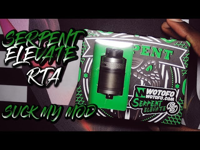 THE SERPENT ELEVATE RTA BY WOTOFO & SUCK MY MOD