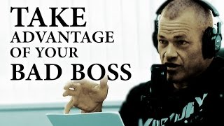 How to Take Advantage of a Bad Boss - Jocko Willink