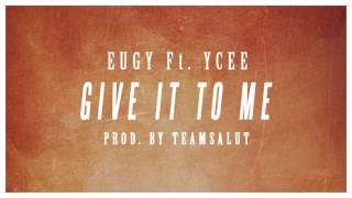 Eugy Ft YCee   Give It To Me (prod By Team Salut) (Audio)