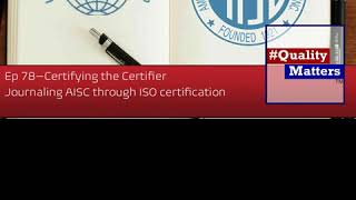 Ep 78 – Certifying the Certifier, Journaling AISC through ISO certification