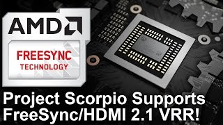 Project Scorpio Supports FreeSync and HDMI 2.1 Variable Refresh!