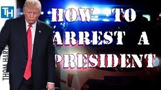 How to Place a President Under Arrest
