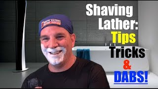 Shaving Lather Tips Tricks and Dabs!