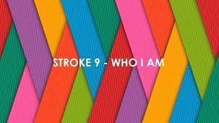 Stroke 9 - Who I Am