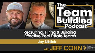 Jay Niblick on Recruiting, Hiring & Building Effective Real Estate Teams