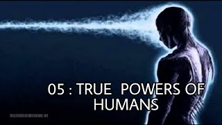 EP 05: THE TRUE POWERS OF HUMANS (PART 1)