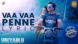 Uriyadi 2 - Vaa Vaa Penne Lyric (Tamil) | Govind Vasantha