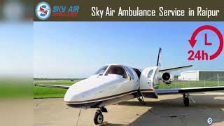 Take a Low-Budget Air Ambulance in Ranchi by Sky Air Ambulance