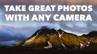 How to Take Good Pictures with ANY Camera