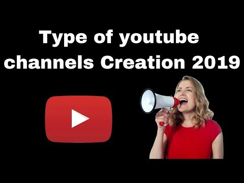 Type of youtube channels Creation 2019