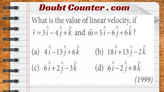 What is the value of linear velocity, if r=3 i-4 j+k and w=5 i-6 j+6 k? (a) 4 i-13 j+6 k (b)