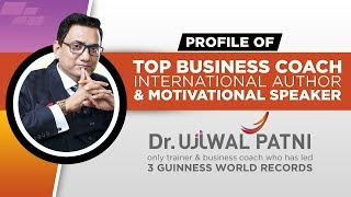 Profile of Top Business Coach, International Author & Motivational Speaker Dr Ujjwal Patni
