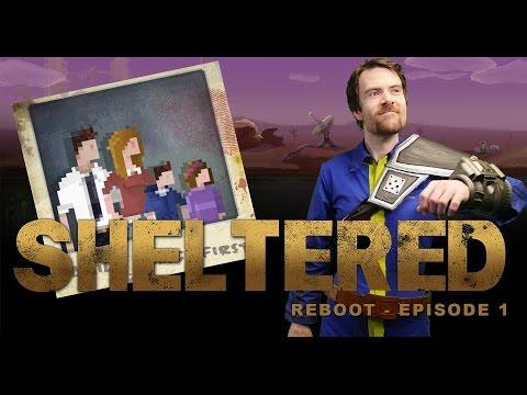Sheltered Reboot - Episode 1