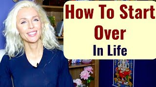 How To START OVER and MOVE ON In LIFE