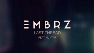 EMBRZ - Last Thread feat. Huntar (Lyric Video) [Ultra Music]