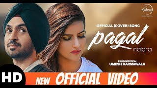 PAGAL (Cover Song) | Diljit Dosanjh | Naiqra | New Punjabi Songs 2018 | Latest Punjabi Songs 2018