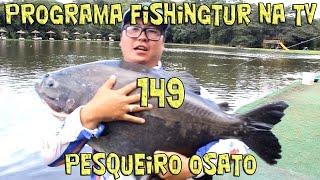 Programa Fishingtur na TV 149 - Pesqueiro Osato