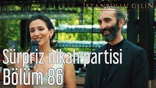 İstanbullu Gelin 86. Bölüm - Sürpriz Nikah Partisi