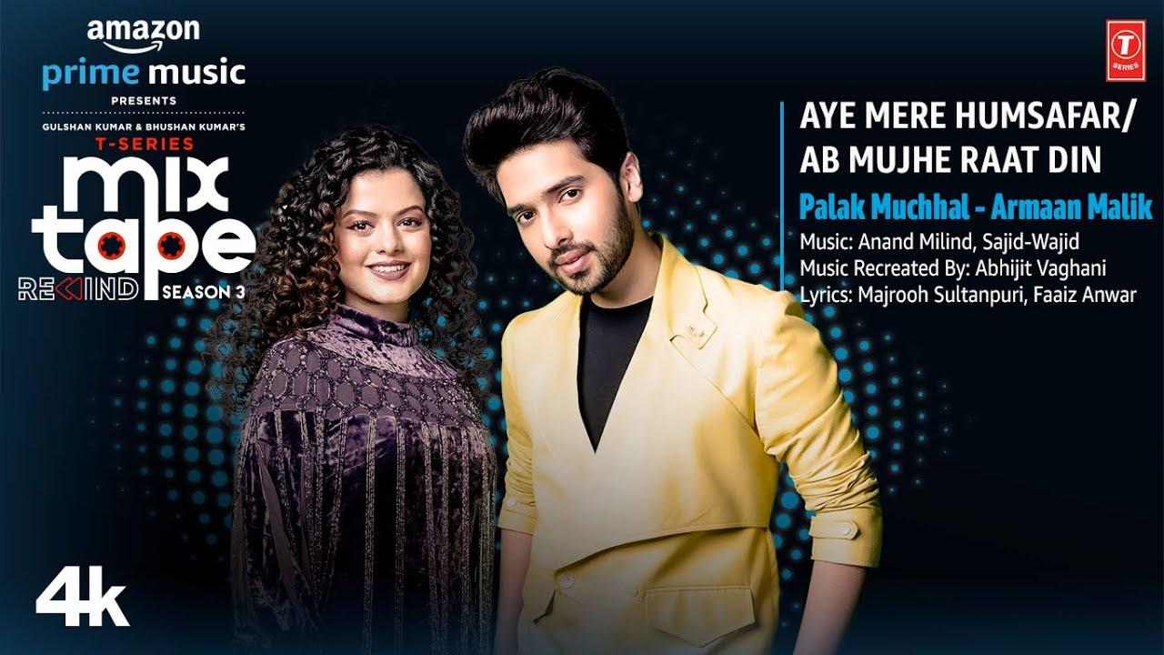 Aye Mere Humsafar / Ab Mujhe Raat Din Lyrics – Palak Muchhal | Armaan Malik