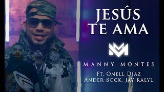 Manny Montes  Jesús Te Ama Ft. Onell Diaz, Ander Bock, Jay Kalyl