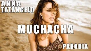 Anna Tatangelo - Muchacha - Parodia