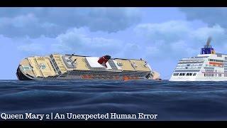 Queen Mary 2   An Unexpected Human Error