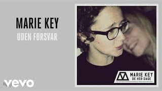Marie Key   Uden Forsvar (Audio)