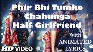 Phir Bhi Tumko Chahunga || Full Video Song || Lyrics || Arijit