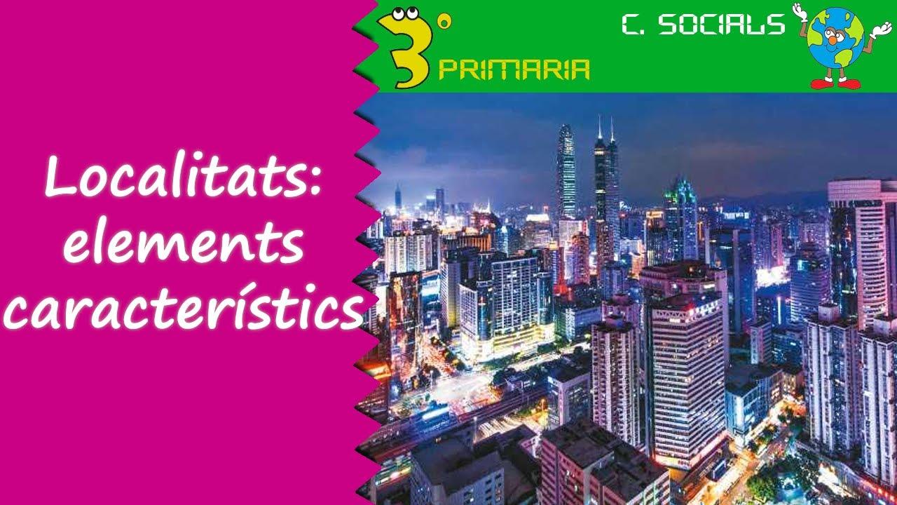 Ciències Socials. 3r Primària. Tema 2. Localitats. Elements característics