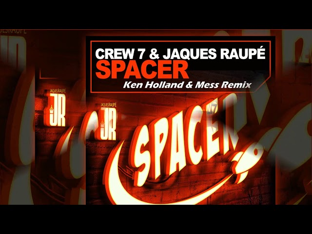 Crew 7 & Jaques Raupé - Spacer (Ken Holland & Mess Remix) [Official]